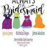 Flier for FMU Theatre's presentation of Always Bridesmaids