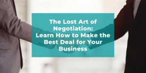 The Lost Art of Negotiation: How to Make the Best Deal for Your Business @ Online/Virtual